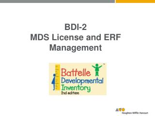 BDI-2 MDS License and  ERF  Management