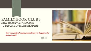 Family book  club :  How  to inspire your kids to become lifelong readers