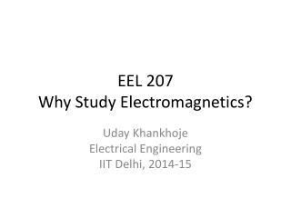 EEL  207 Why Study Electromagnetics?