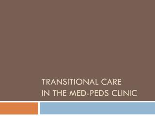 Transitional care  in the med- peds  clinic