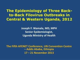 The Epidemiology of Three Back-to-Back Filovirus Outbreaks in Central & Western Uganda, 2012