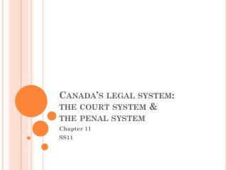 Canada�s legal system: the court system & the penal system