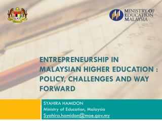 ENTREPRENEURSHIP IN MALAYSIAN HIGHER EDUCATION : POLICY, CHALLENGES AND WAY FORWARD
