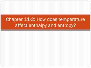 Chapter 11-2: How does temperature affect enthalpy and entropy?
