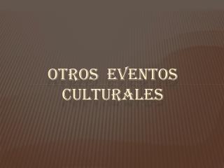 OTROS  EVENTOS CULTURALES