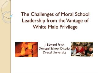 The Challenges of Moral School Leadership from the Vantage of White Male Privilege