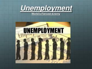Unemployment World's Fiercest Enemy