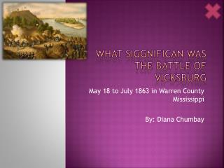 WHAT SIGGNIFICAN WAS    THE BATTLE OF VICKSBURG