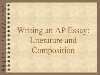 Writing an  AP Essay: Literature and Composition