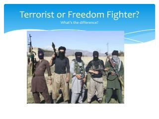 Terrorist or Freedom Fighter? What's the difference?