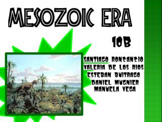 """ Mesozoic "" = "" Middle life "" Meso=  between Zoon = living  being Dinosaurs Evolution Extinction"