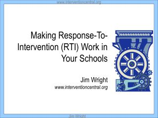 Making Response-To- Intervention RTI Work in  Your Schools  Jim Wright interventioncentral