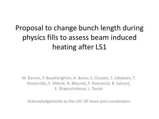 Proposal to change bunch length during physics fills to assess beam induced heating after LS1
