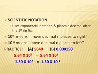 SCIENTIFIC NOTATION Uses exponential notation & places a decimal after the 1 st  sig fig.