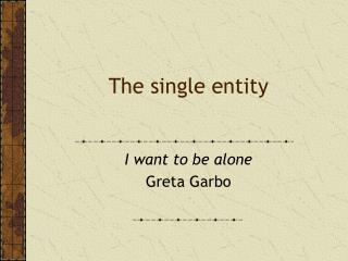 The single entity