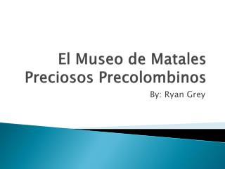 El  Museo  de  Matales Preciosos Precolombinos