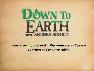 Join us on a  green  and gritty romp across  Texas – a s urban and country collide