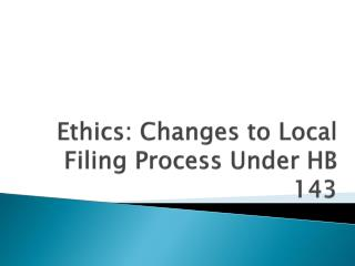 Ethics: Changes to Local Filing Process Under HB 143