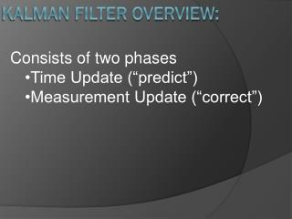 KALMAN FILTER Overview: