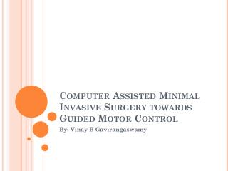 Computer Assisted Minimal Invasive Surgery towards Guided Motor Control