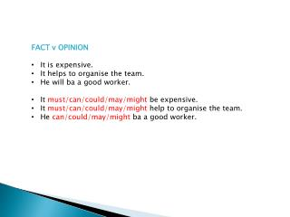 FACT v OPINION It  is expensive . It  helps  to  organise  the team. He  will  ba a  good worker .