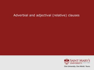 Adverbial and adjectival (relative)  clauses