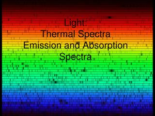 Light:   Thermal Spectra Emission  and Absorption Spectra