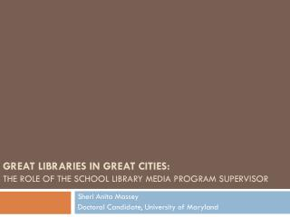 Great Libraries in Great Cities:  The Role of the School Library Media Program Supervisor