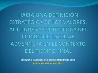 CONGRESO NACIONAL DE EDUCACIÓN FEBRERO 2012 RUBÉN SALAMANCA MUÑOZ