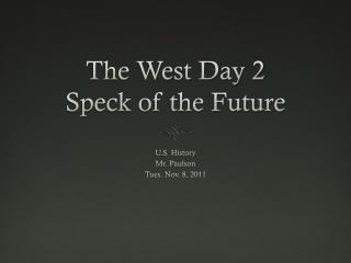 The West Day 2 Speck of the Future
