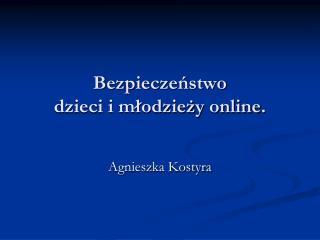 Bezpieczeństwo  dzieci i młodzieży  online .