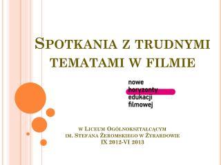 Trudne tematy- Nasze spotkanie  z filmami  IX 2012-Vi 2013