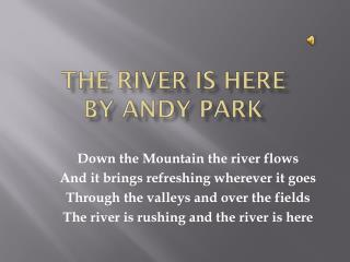 The RIVER IS HERE BY ANDY PARK
