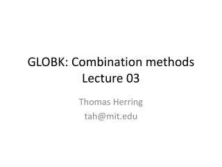 GLOBK: Combination methods Lecture 03