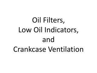 Oil Filters,  Low  O il Indicators,  and  Crankcase  V entilation