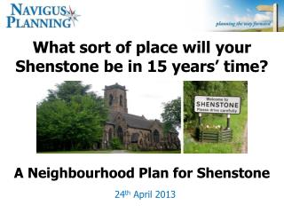 What sort of place will your Shenstone be in 15 years' time?