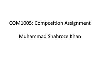 COM1005: Composition Assignment Muhammad  Shahroze  Khan