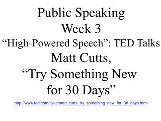 "Public Speaking Week 3 ""High-Powered Speech"": TED Talks Matt Cutts, ""Try Something New"