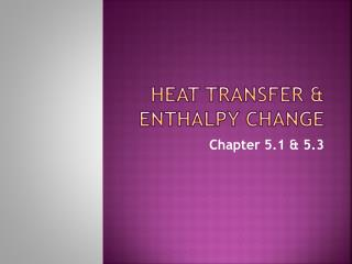 HEAT TRANSFER & ENTHALPY CHANGE