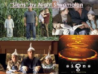 """""""Signs"""" by Night  Shyamalan"""