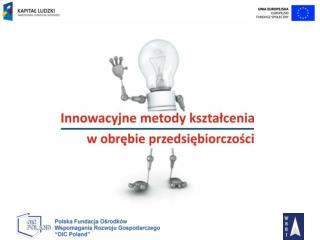 Projekt:  Innowacyjne metody kształcenia w obrębie przedsiębiorczości