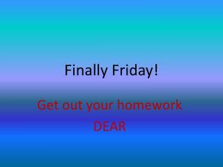 Finally Friday!