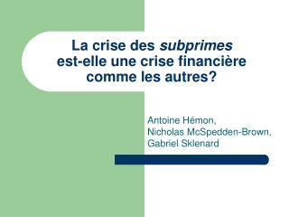 La crise des  subprimes est-elle une crise financière comme les autres?