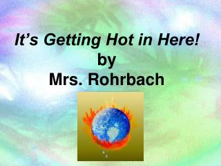 It's Getting Hot in Here! by  Mrs.  Rohrbach
