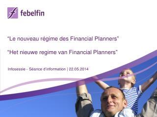 """"""" Le nouveau régime des Financial  Planners """" """" Het nieuwe regime van Financial Planners """""""