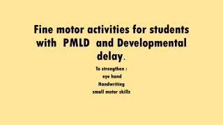 Fine motor activities for students with  PMLD  and Developmental delay .