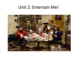 Unit  2:  Entertain Me!
