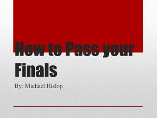 How to Pass your Finals