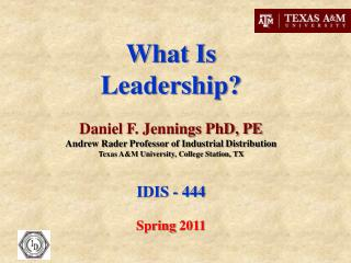 What Is Leadership? Daniel F. Jennings PhD, PE Andrew Rader Professor of Industrial Distribution