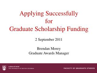 Applying Successfully  for  Graduate Scholarship  Funding 2 September 2011 Brendan  Morey